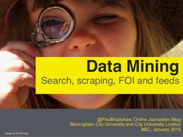 @PaulBradshaw, Online Journalism Blog Birmingham City University and City University London BBC, January 2015 Data Mining ...