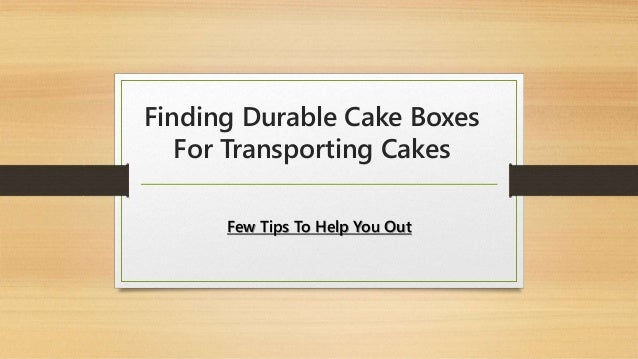 Finding Durable Cake Boxes For Transporting Cakes Few Tips To Help You Out