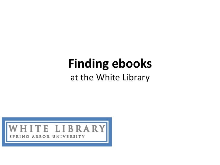 Finding ebooksat the White Library