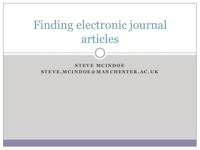 S T E V E M C I N D O E S T E V E . M C I N D O E @ M A N C H E S T E R . A C . U K Finding electronic journal articles