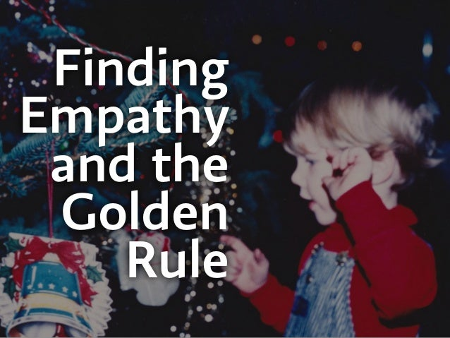 Finding Empathy and the Golden Rule