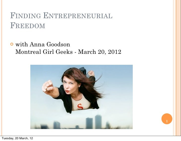 FINDING ENTREPRENEURIAL     FREEDOM     ¢   with Anna Goodson          Montreal Girl Geeks - March 20, 2012              ...