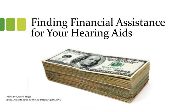 Finding Financial Assistance for Your Hearing Aids Photo by Andrew Magill https://www.flickr.com/photos/amagill/3366720659