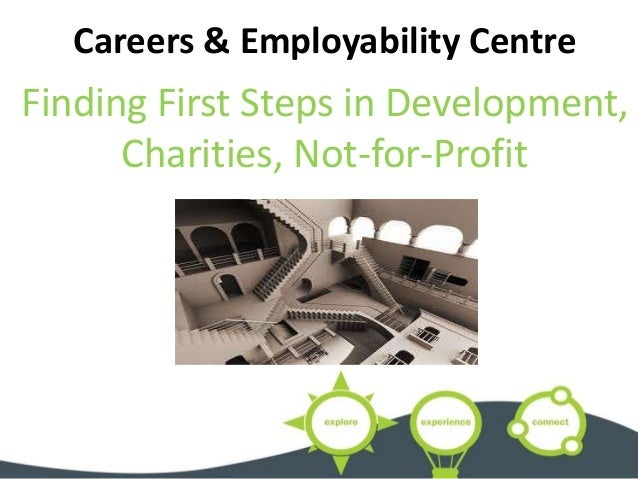 Careers & Employability Centre Finding First Steps in Development, Charities, Not-for-Profit