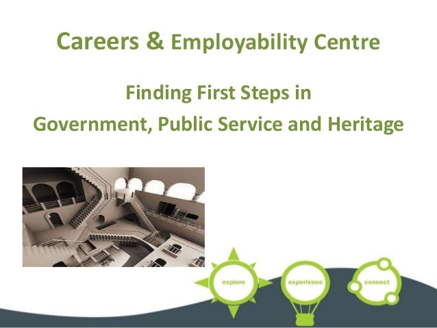 Careers & Employability Centre Finding First Steps in Government, Public Service and Heritage