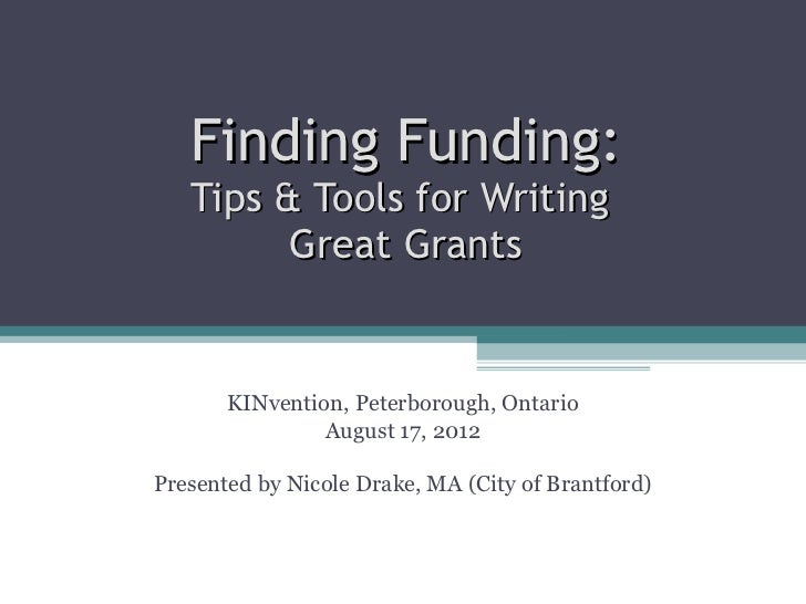 Finding Funding:   Tips & Tools for Writing         Great Grants       KINvention, Peterborough, Ontario                Au...