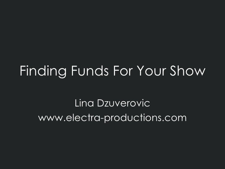 Finding Funds For Your Show Lina Dzuverovic www.electra-productions.com