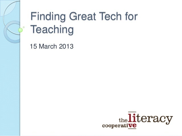 Finding Great Tech forTeaching15 March 2013