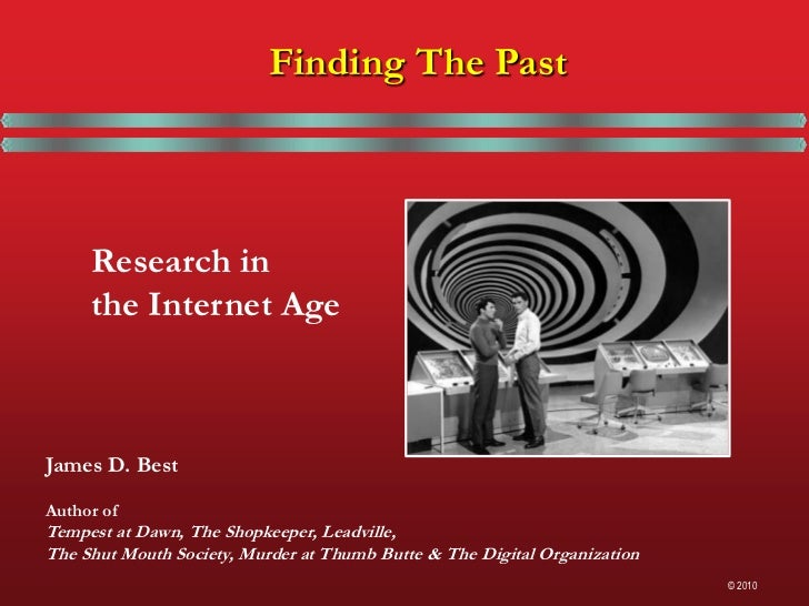 Finding The Past<br />Research in<br />the Internet Age<br />James D. Best<br />Author of<br />Tempest at Dawn, The Shopke...