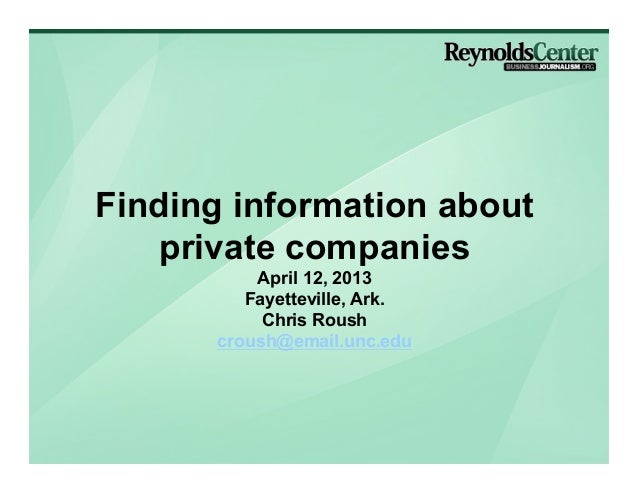 Finding information about   private companies          April 12, 2013         Fayetteville, Ark.           Chris Roush    ...