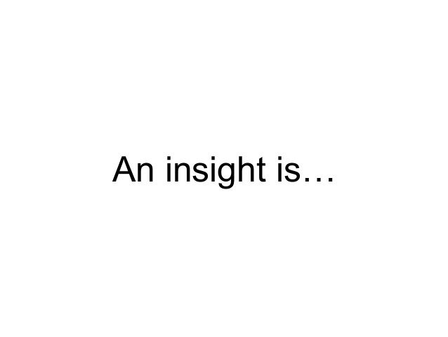 An insight is…