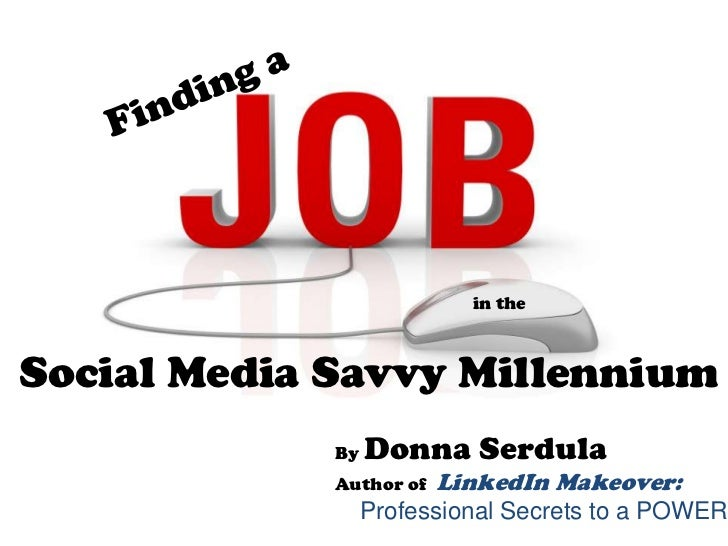 in theSocial Media Savvy Millennium             By   Donna Serdula             Author of   LinkedIn Makeover:             ...
