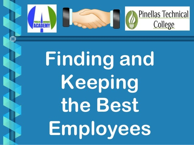 Finding and Keeping the Best Employees