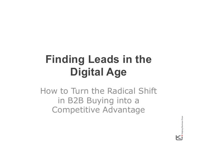 Finding Leads in the Digital Age How to Turn the Radical Shift in B2B Buying into a Competitive Advantage