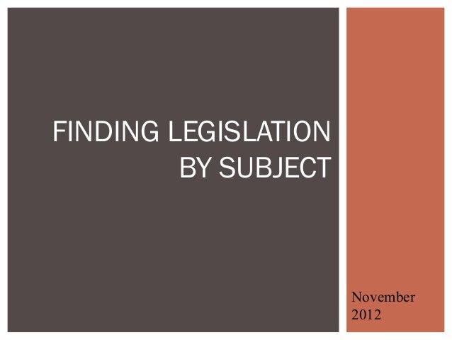 FINDING LEGISLATION         BY SUBJECT                      November                      2012