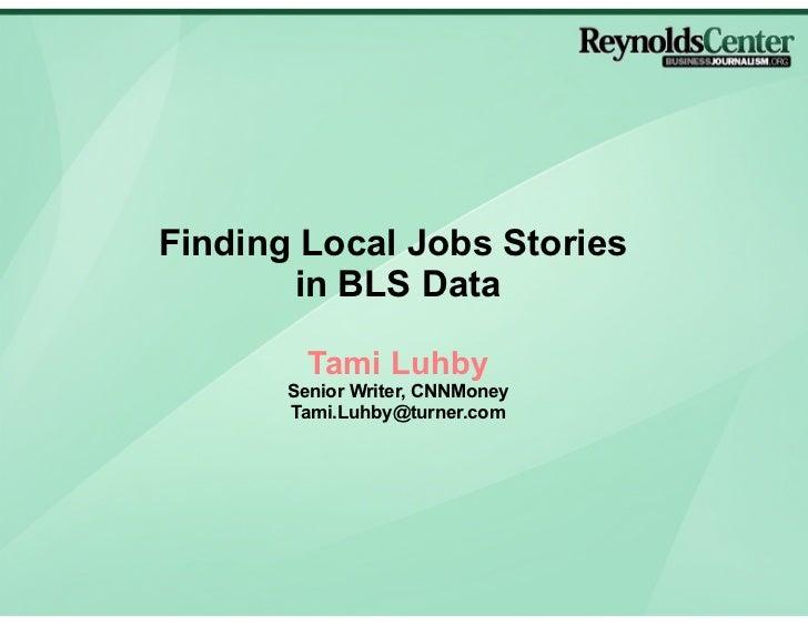 Finding Local Jobs Stories       in BLS Data         Tami Luhby       Senior Writer, CNNMoney       Tami.Luhby@turner.com