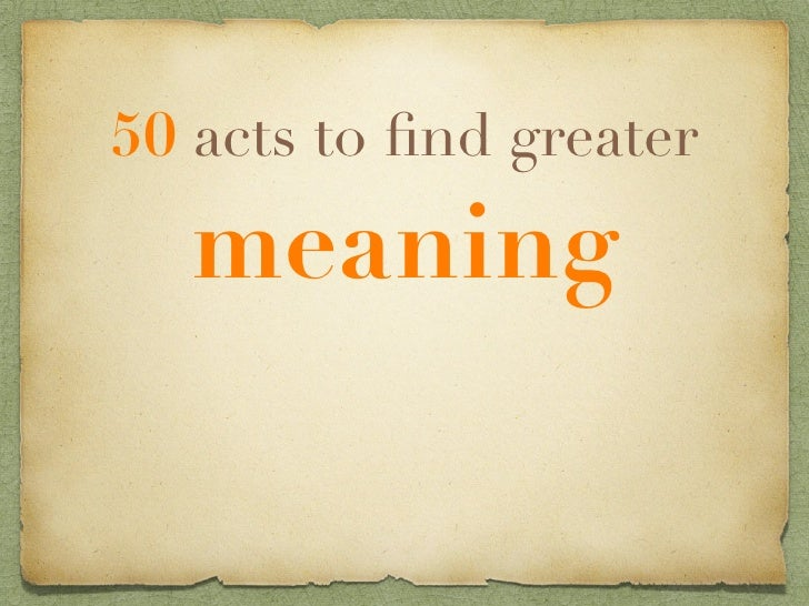 50 acts to find greater    meaning