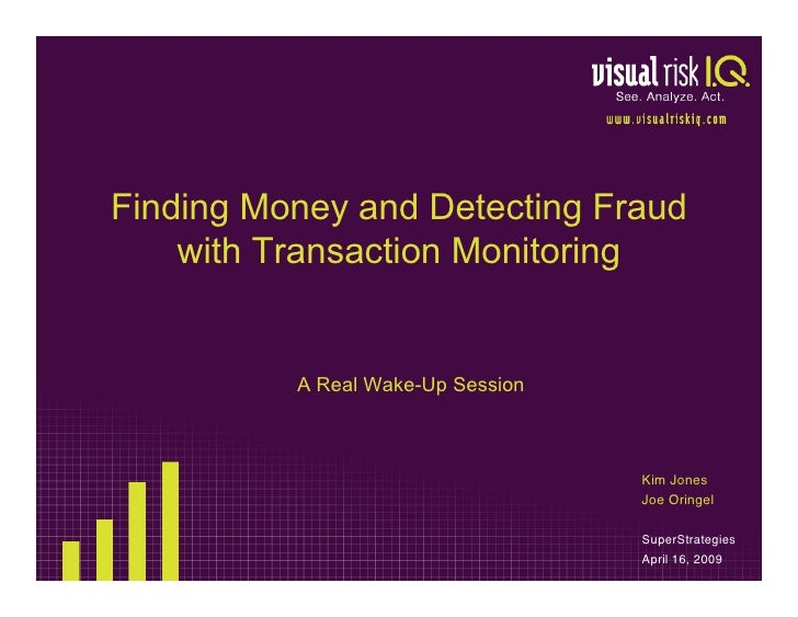 Finding Money and Detecting Fraud     with Transaction Monitoring             A Real Wake-Up Session                      ...