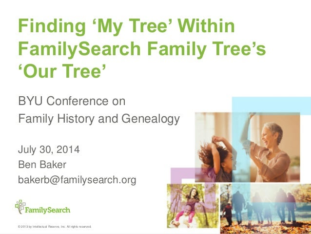 © 2013 by Intellectual Reserve, Inc. All rights reserved. Finding 'My Tree' Within FamilySearch Family Tree's 'Our Tree' B...