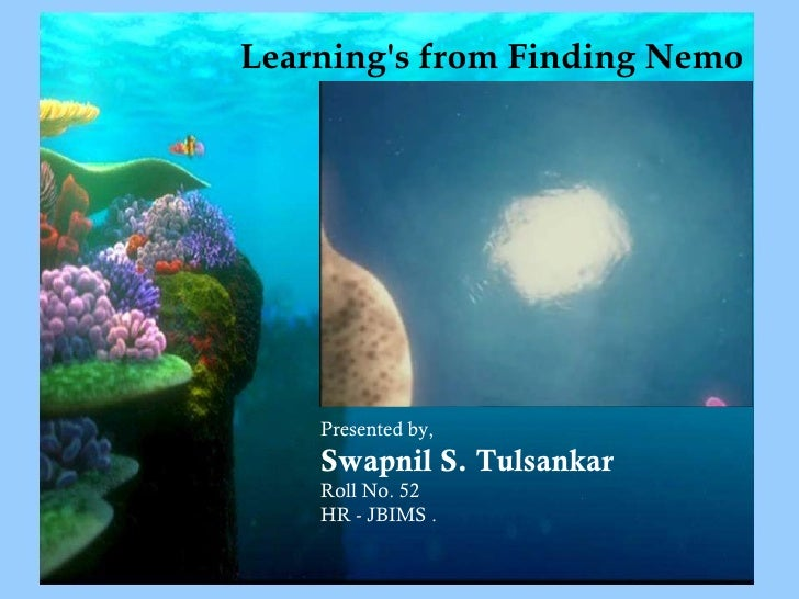 Learning's from Finding Nemo Presented by, Swapnil S. Tulsankar Roll No. 52 HR - JBIMS .