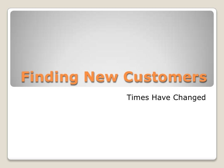 Finding New Customers            Times Have Changed