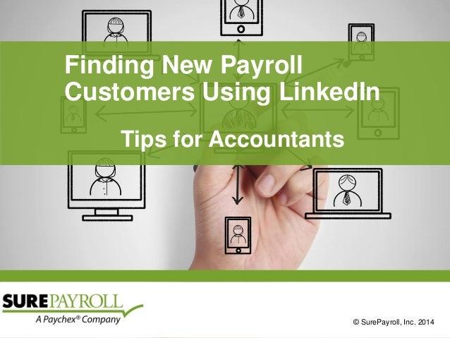 © SurePayroll, Inc. 2014  Finding New Payroll Customers Using LinkedIn  Tips for Accountants