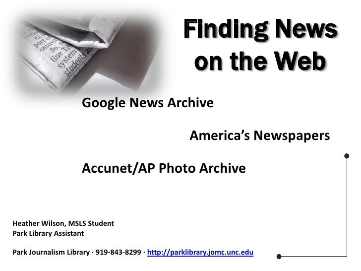 Finding News on the Web<br />Google News Archive<br />America's Newspapers<br />Accunet/AP Photo Archive<br />Heather Wils...
