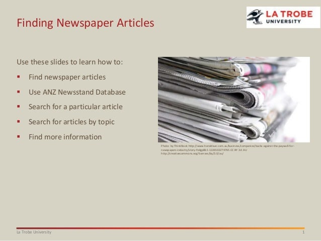 1La Trobe University Finding Newspaper Articles Use these slides to learn how to:  Find newspaper articles  Use ANZ News...
