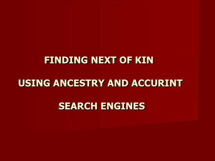 FINDING NEXT OF KIN  USING ANCESTRY AND ACCURINT  SEARCH ENGINES