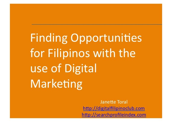Finding Opportuni.es for Filipinos with the use of Digital Marke.ng                       Jane:e Toral...