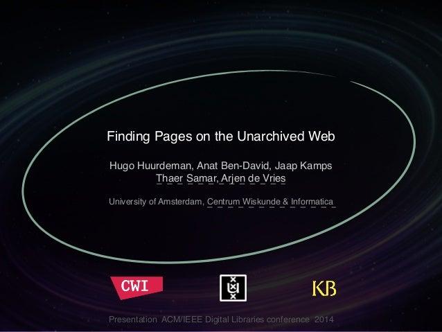 """Finding Pages on the Unarchived Web  Hugo Huurdeman, Anat Ben-David, Jaap Kamps  Thaer Samar, Arjen de Vries""""  """"  Universi..."""