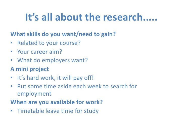 It's all about the research.....<br />What skills do you want/need to gain?<br />Related to your course?<br />Your career ...
