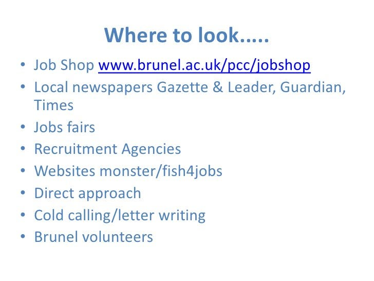 Where to look.....<br />Job Shop www.brunel.ac.uk/pcc/jobshop<br />Local newspapers Gazette & Leader, Guardian, Times<br /...