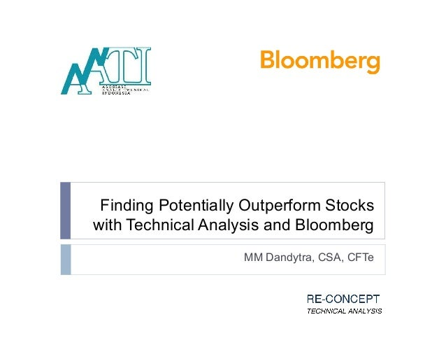 Finding Potentially Outperform Stocks with Technical Analysis and Bloomberg MM Dandytra, CSA, CFTe