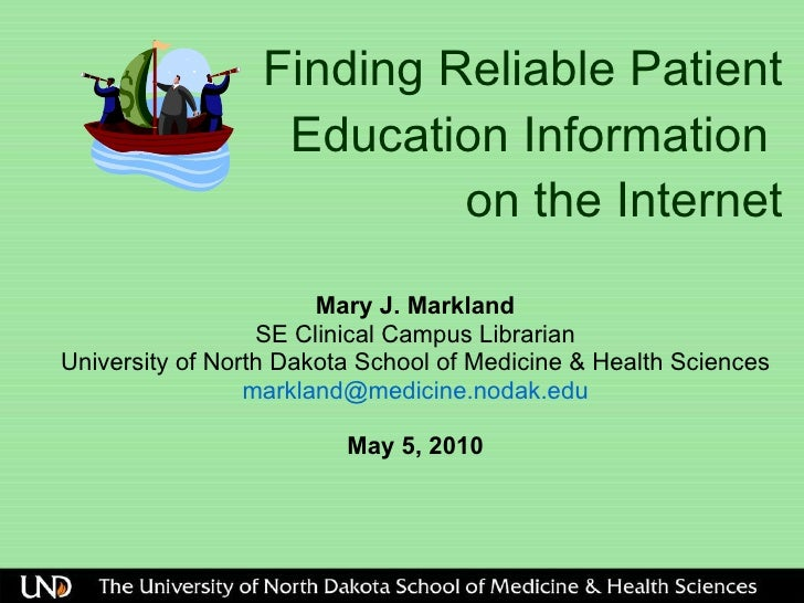 Finding Reliable Patient Education Information  on the Internet Mary J. Markland SE Clinical Campus Librarian University o...