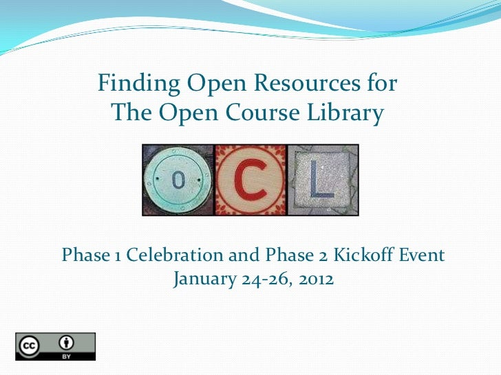 Finding Open Resources for     The Open Course LibraryPhase 1 Celebration and Phase 2 Kickoff Event             January 24...