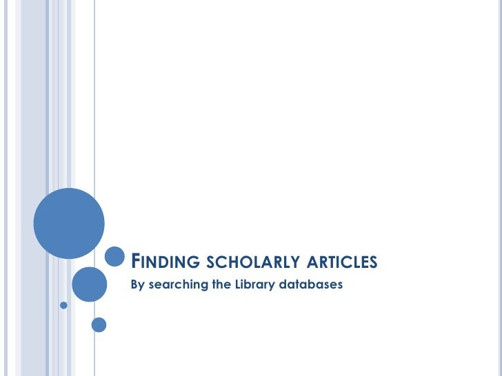 FINDING SCHOLARLY ARTICLESBy searching the Library databases