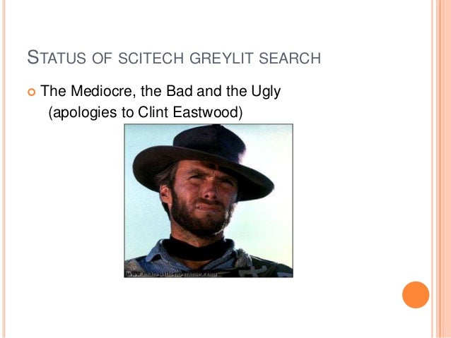 STATUS OF SCITECH GREYLIT SEARCH   The Mediocre, the Bad and the Ugly (apologies to Clint Eastwood)