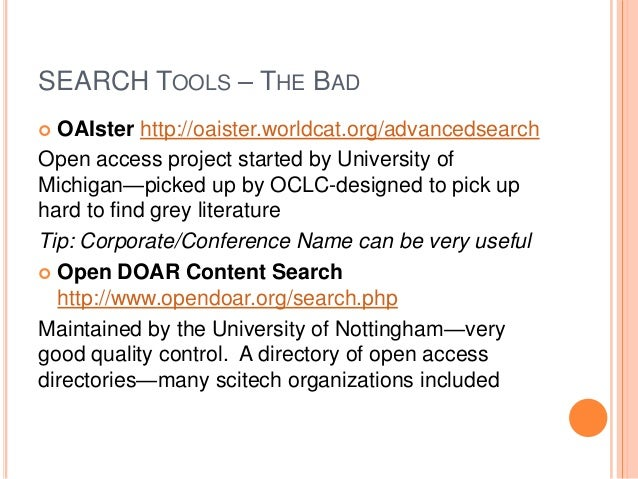 SEARCH TOOLS – THE BAD OAIster http://oaister.worldcat.org/advancedsearch Open access project started by University of Mic...