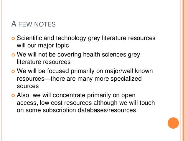 A FEW NOTES Scientific and technology grey literature resources will our major topic  We will not be covering health scie...