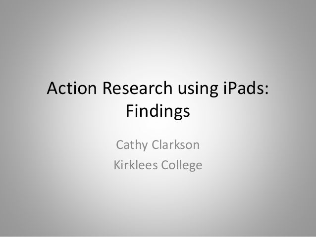 Action Research using iPads: Findings Cathy Clarkson Kirklees College
