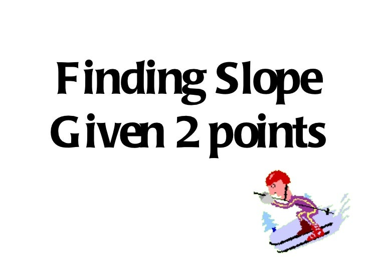 Finding Slope Given 2 Points