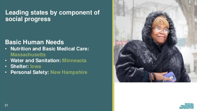 31 Leading states by component of social progress Basic Human Needs • Nutrition and Basic Medical Care: Massachusetts • Wa...
