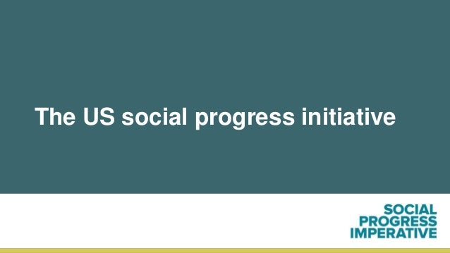 An audacious goal 50 • We are launching an ambitious initiative to bring the data and insight of the Social Progress Index...