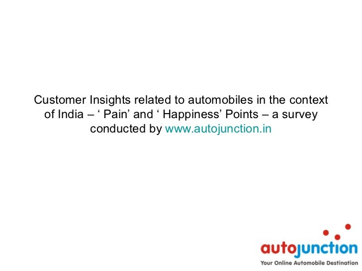 Customer Insights related to automobiles in the context of India – ' Pain' and ' Happiness' Points – a survey          con...