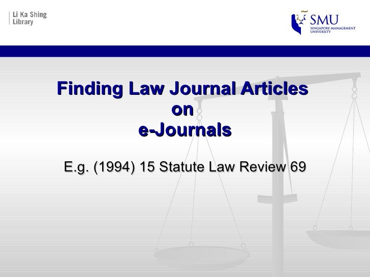 Finding Law Journal Articles  on  e-Journals E.g. (1994) 15 Statute Law Review 69