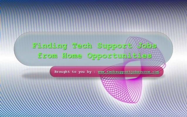 Finding Tech Support Jobs from Home Opportunities Brought to you by : www.techsupportjobsource.com