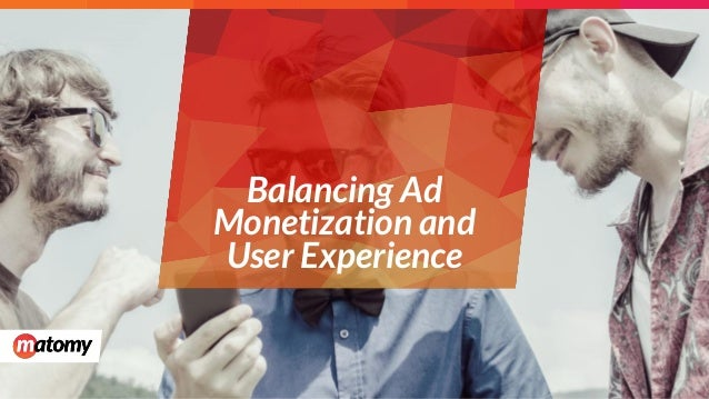 Balancing Ad Monetization and User Experience