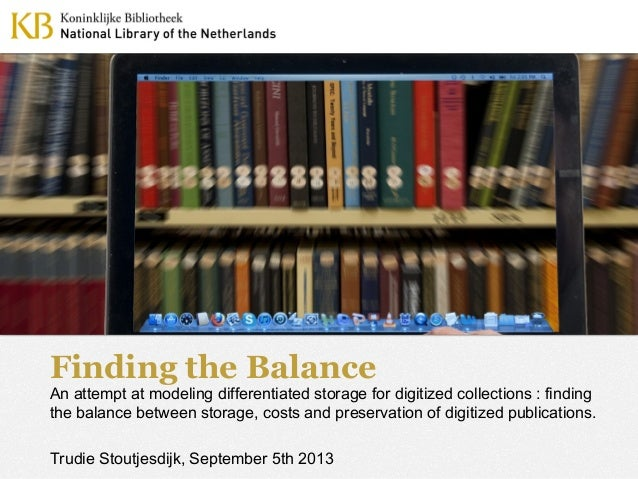 Finding the Balance An attempt at modeling differentiated storage for digitized collections : finding the balance between ...