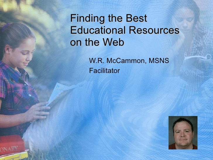 Finding the Best Educational Resources on the Web W.R. McCammon, MSNS Facilitator